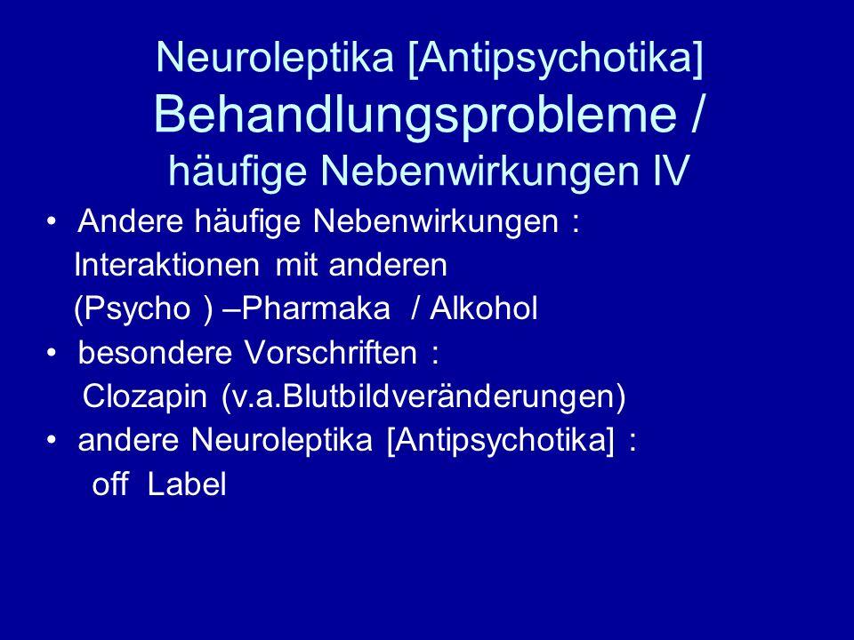 Neuroleptika [Antipsychotika] Behandlungsprobleme / häufige Nebenwirkungen IV